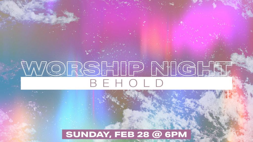 WORSHIP NIGHT 7 BEHOLD